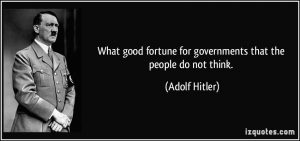 quote-what-good-fortune-for-governments-that-the-people-do-not-think-adolf-hitler-85922