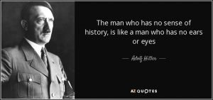 quote-the-man-who-has-no-sense-of-history-is-like-a-man-who-has-no-ears-or-eyes-adolf-hitler-39-30-50